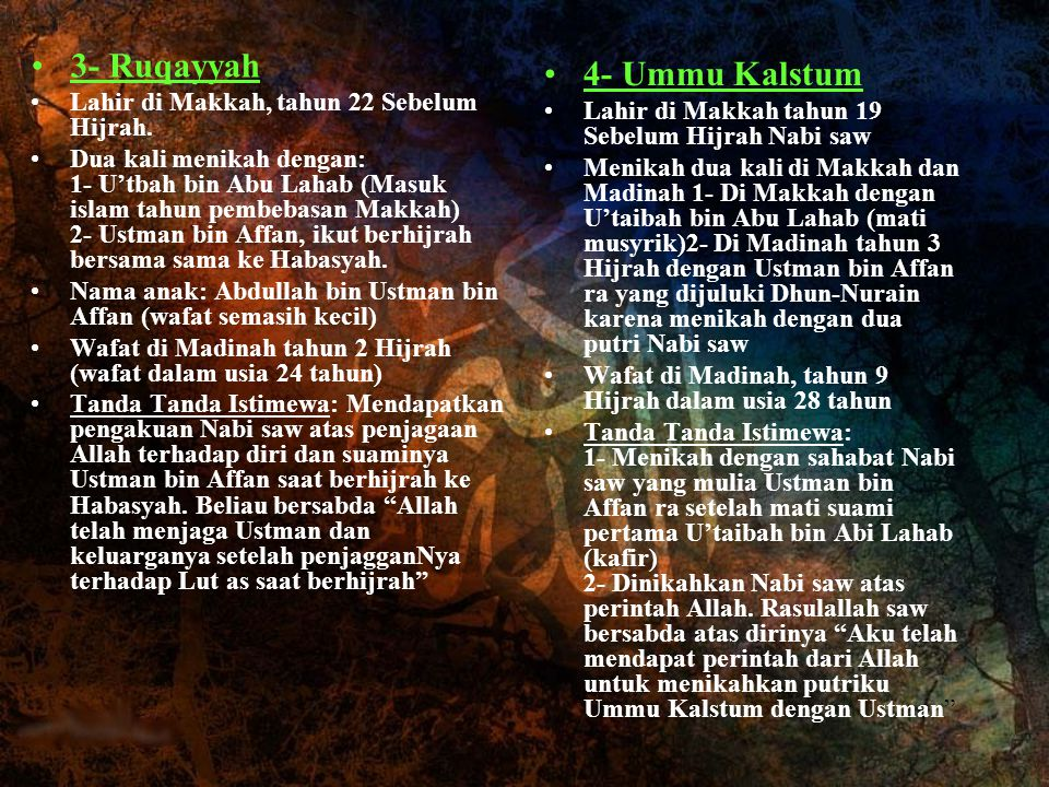 3- Ruqayyah 4- Ummu Kalstum Lahir di Makkah, tahun 22 Sebelum Hijrah.
