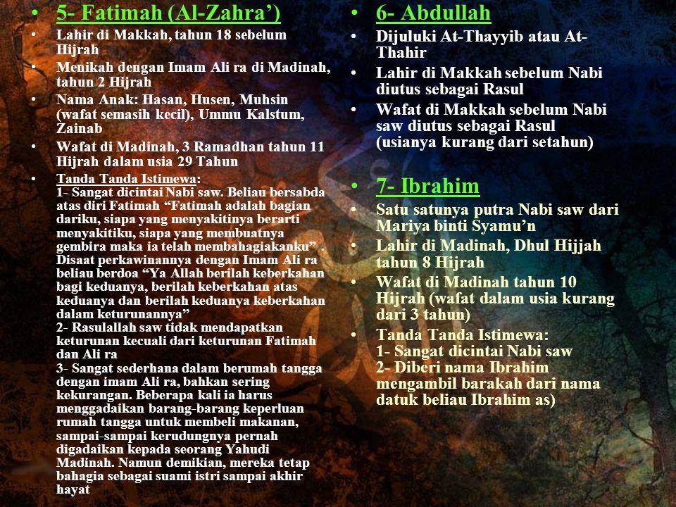 5- Fatimah (Al-Zahra') 6- Abdullah 7- Ibrahim
