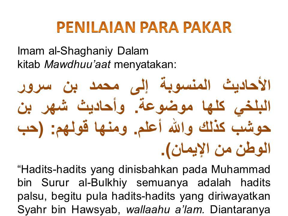 PENILAIAN PARA PAKAR Imam al-Shaghaniy Dalam kitab Mawdhuu'aat menyatakan: