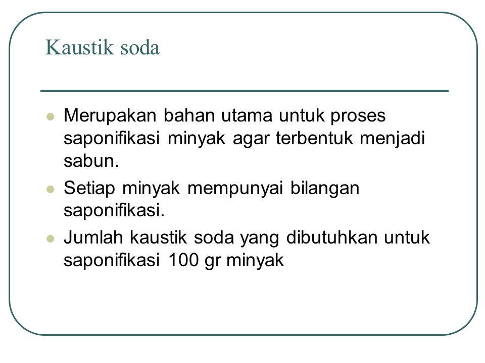 Kaustik soda Merupakan bahan utama untuk proses saponifikasi minyak agar terbentuk menjadi sabun. Setiap minyak mempunyai bilangan saponifikasi.
