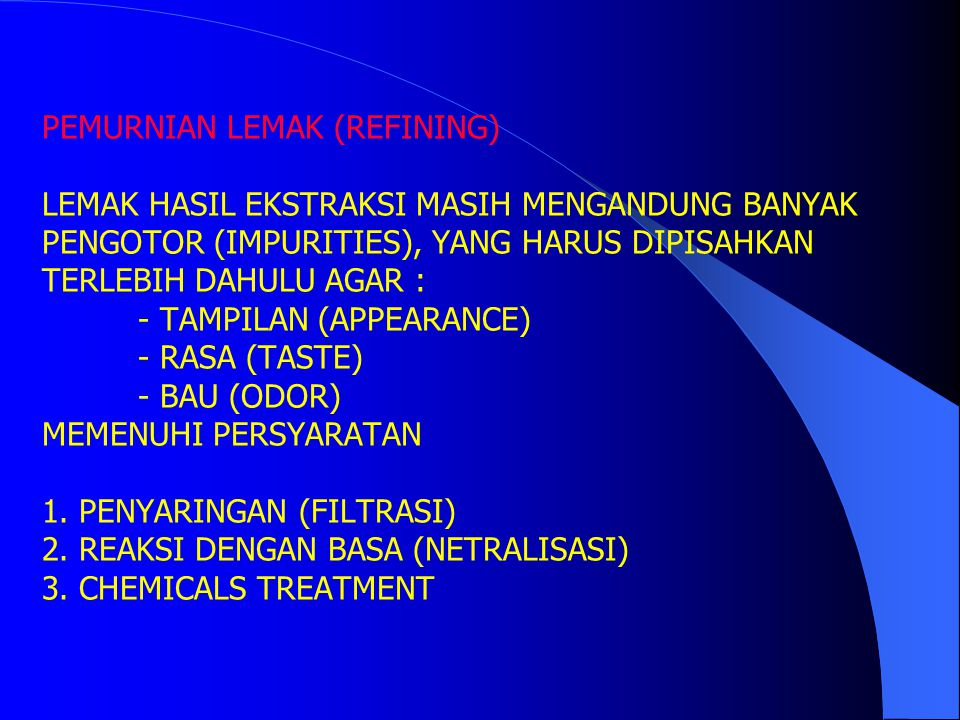PEMURNIAN LEMAK (REFINING) LEMAK HASIL EKSTRAKSI MASIH MENGANDUNG BANYAK PENGOTOR (IMPURITIES), YANG HARUS DIPISAHKAN TERLEBIH DAHULU AGAR : - TAMPILAN (APPEARANCE) - RASA (TASTE) - BAU (ODOR) MEMENUHI PERSYARATAN 1.