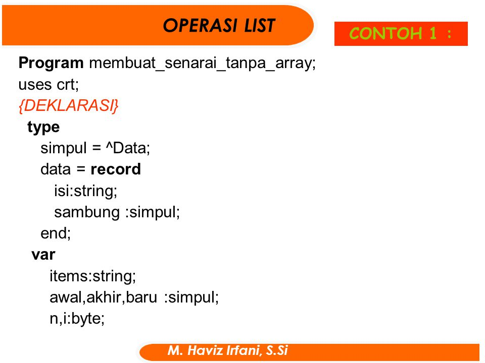 OPERASI LIST CONTOH 1 : Program membuat_senarai_tanpa_array; uses crt;