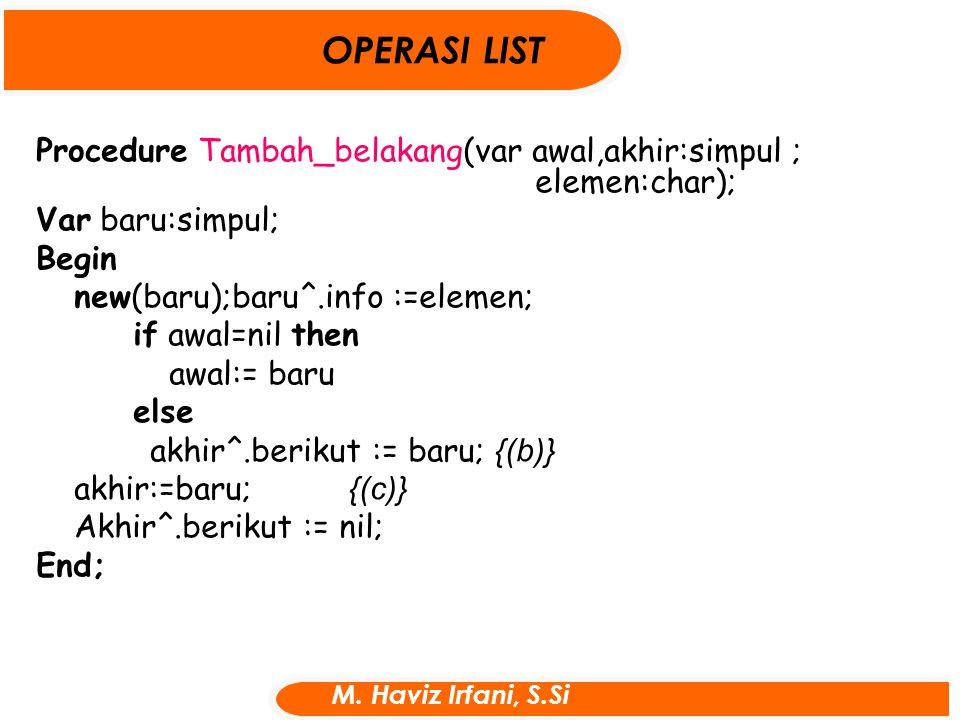 OPERASI LIST Procedure Tambah_belakang(var awal,akhir:simpul ; elemen:char); Var baru:simpul;