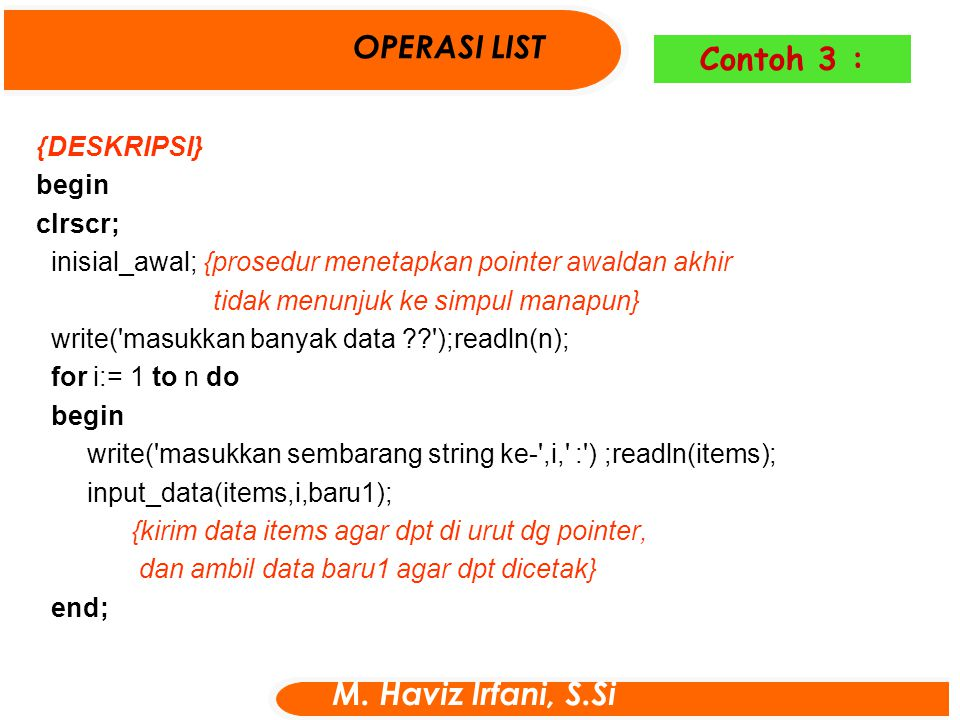 OPERASI LIST Contoh 3 : M. Haviz Irfani, S.Si {DESKRIPSI} begin