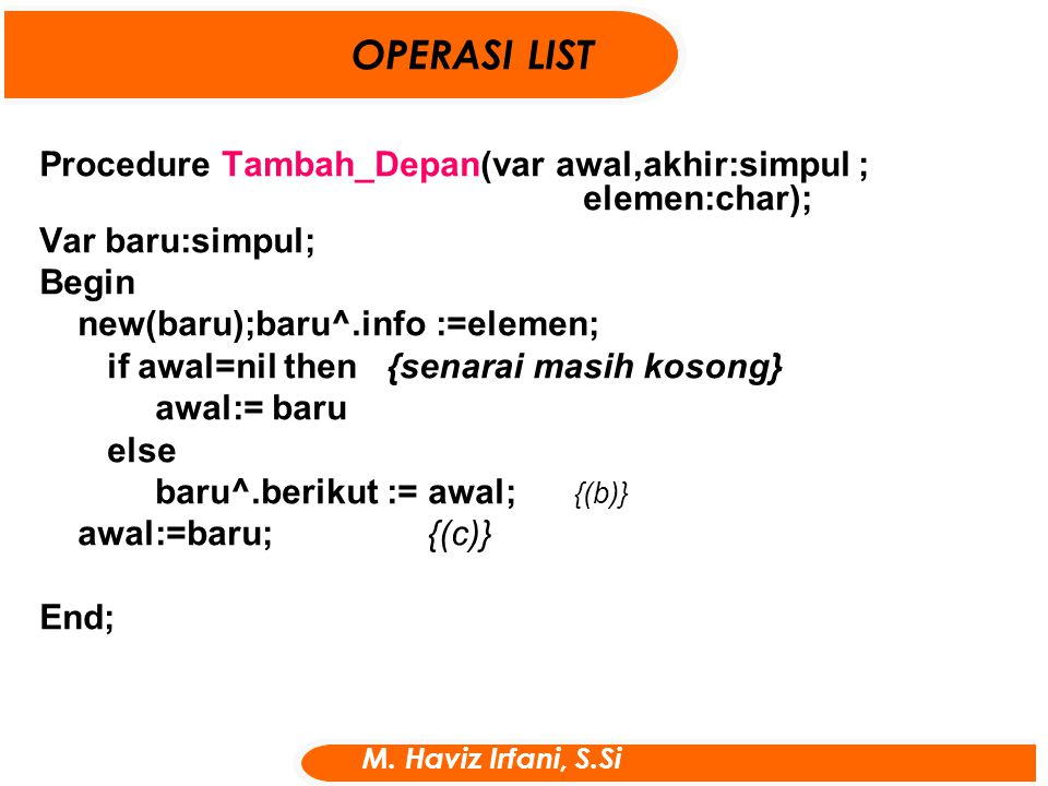 OPERASI LIST Procedure Tambah_Depan(var awal,akhir:simpul ; elemen:char); Var baru:simpul;