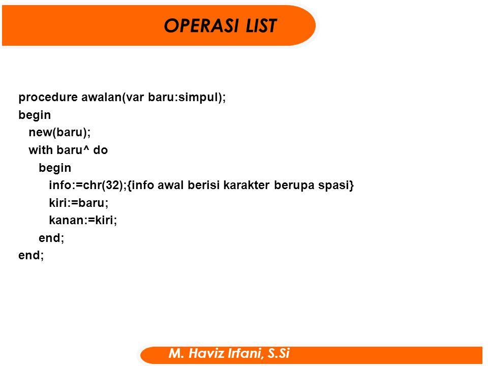 OPERASI LIST M. Haviz Irfani, S.Si procedure awalan(var baru:simpul);