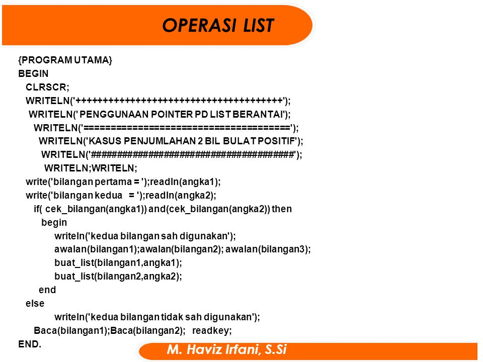 OPERASI LIST M. Haviz Irfani, S.Si {PROGRAM UTAMA} BEGIN CLRSCR;