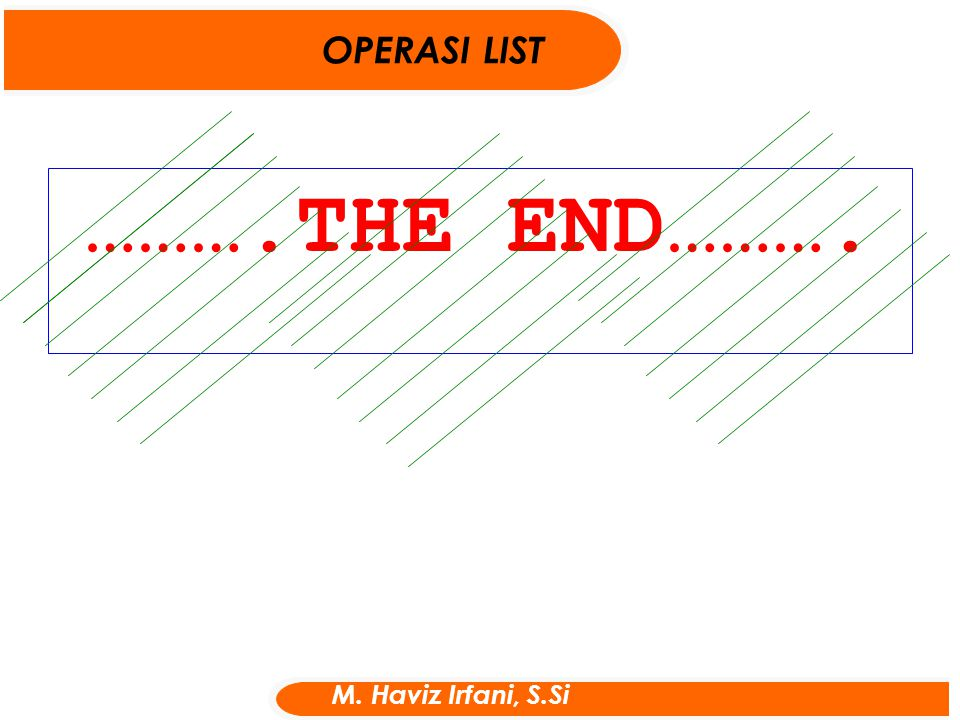 OPERASI LIST ……….THE END………. M. Haviz Irfani, S.Si