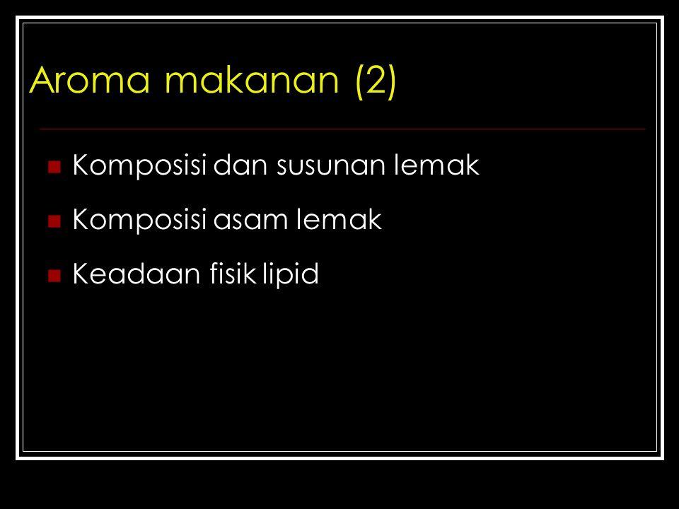 Aroma makanan (2) Komposisi dan susunan lemak Komposisi asam lemak