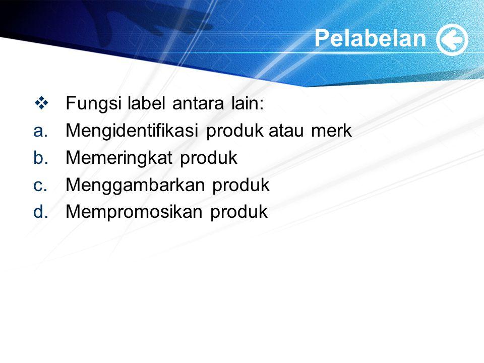 Pelabelan Fungsi label antara lain: Mengidentifikasi produk atau merk