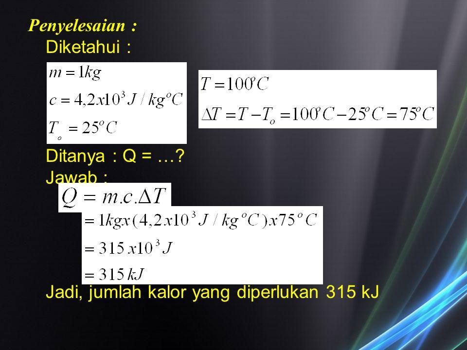Penyelesaian : Diketahui : Ditanya : Q = …
