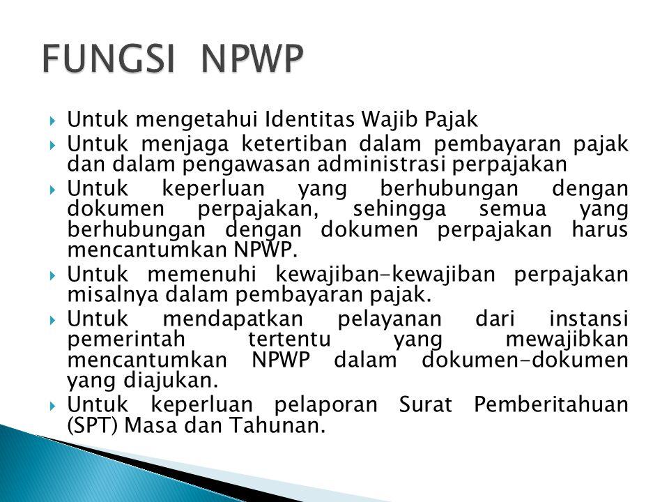 FUNGSI NPWP Untuk mengetahui Identitas Wajib Pajak