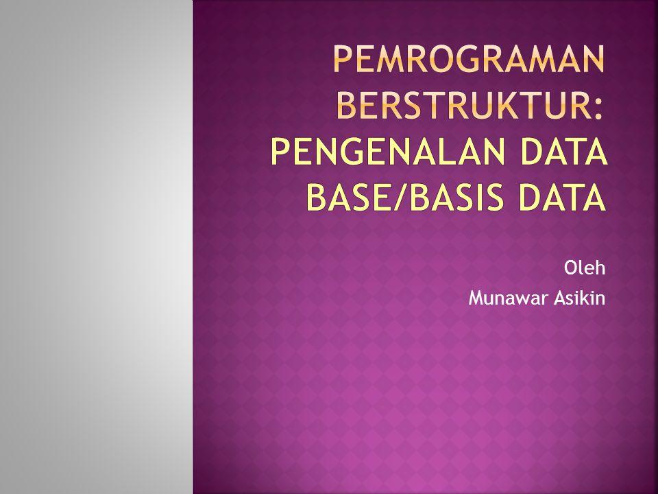 PEMROGRAMAN BERSTRUKTUR: Pengenalan Data Base/Basis Data
