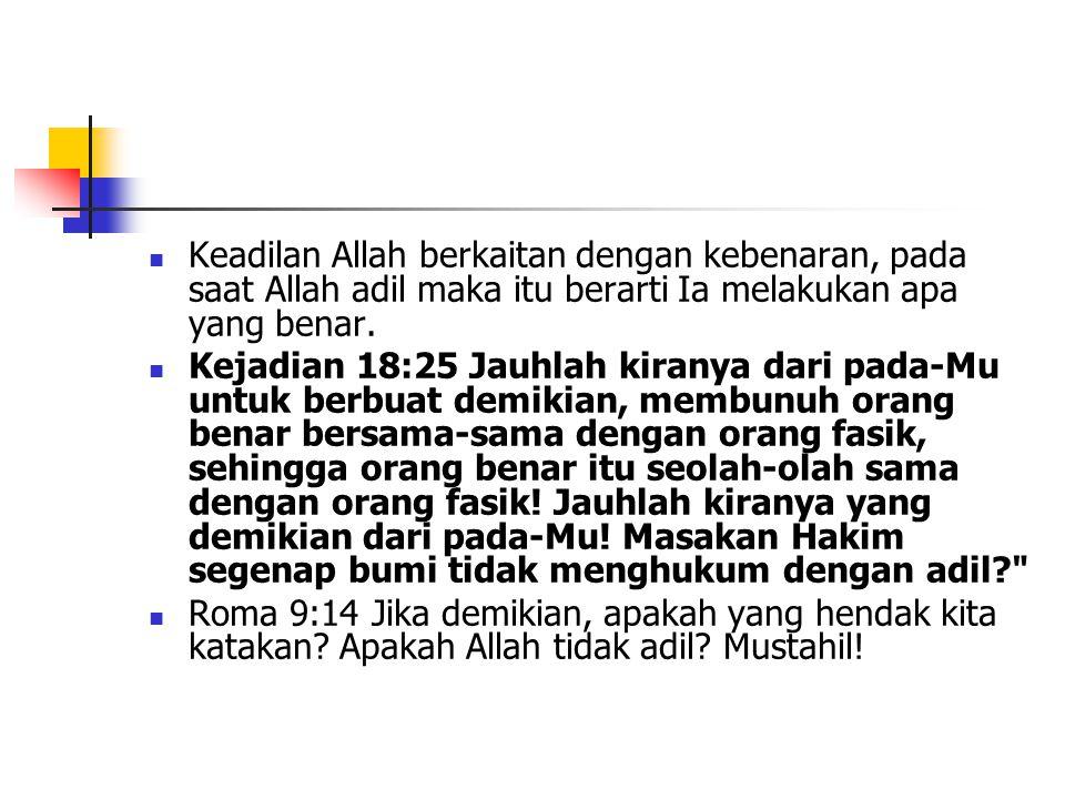 Keadilan Allah berkaitan dengan kebenaran, pada saat Allah adil maka itu berarti Ia melakukan apa yang benar.