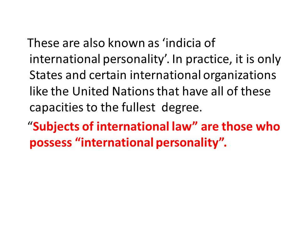 These are also known as 'indicia of international personality'