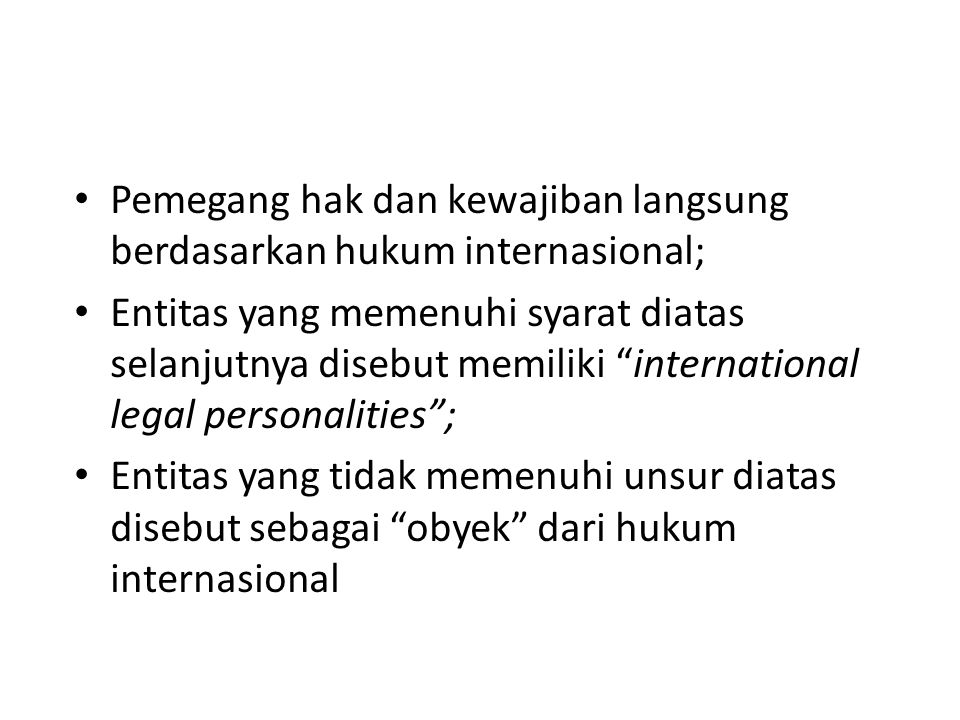 Pemegang hak dan kewajiban langsung berdasarkan hukum internasional;