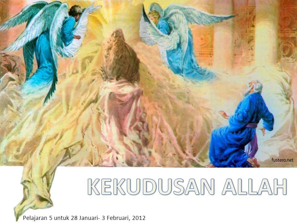 KEKUDUSAN ALLAH Pelajaran 5 untuk 28 Januari- 3 Februari, 2012