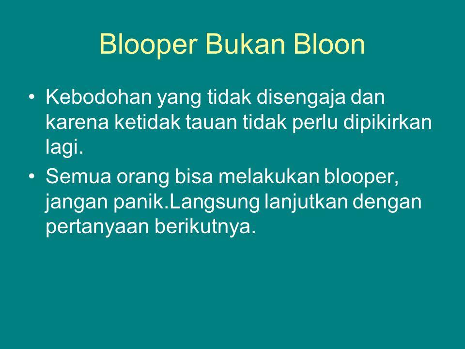 Blooper Bukan Bloon Kebodohan yang tidak disengaja dan karena ketidak tauan tidak perlu dipikirkan lagi.