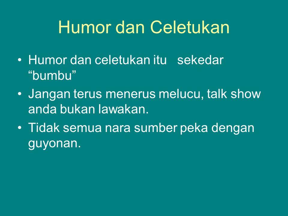 Humor dan Celetukan Humor dan celetukan itu sekedar bumbu