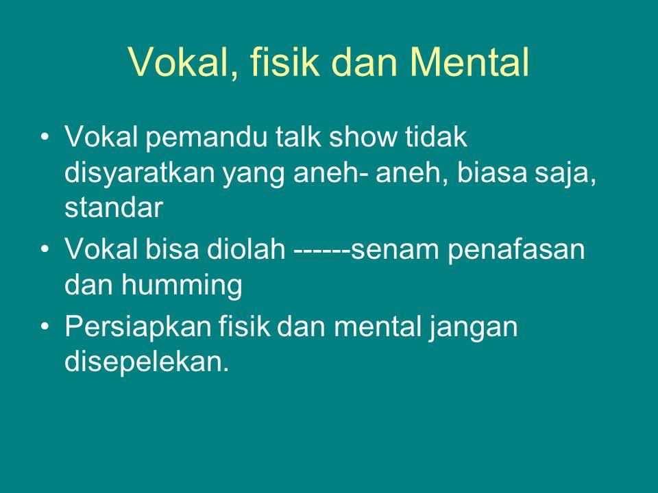Vokal, fisik dan Mental Vokal pemandu talk show tidak disyaratkan yang aneh- aneh, biasa saja, standar.