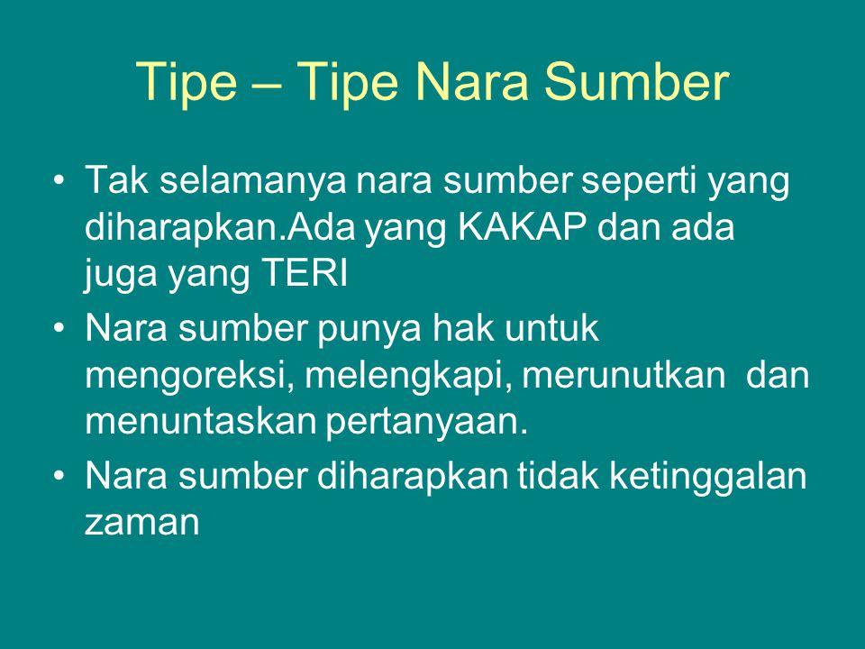 Tipe – Tipe Nara Sumber Tak selamanya nara sumber seperti yang diharapkan.Ada yang KAKAP dan ada juga yang TERI.