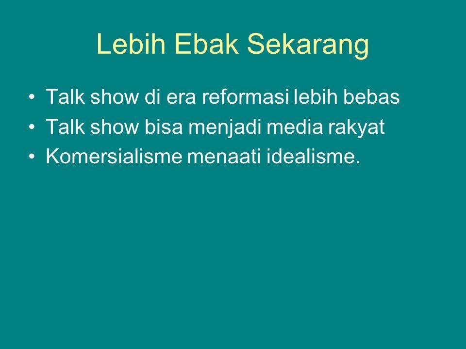 Lebih Ebak Sekarang Talk show di era reformasi lebih bebas