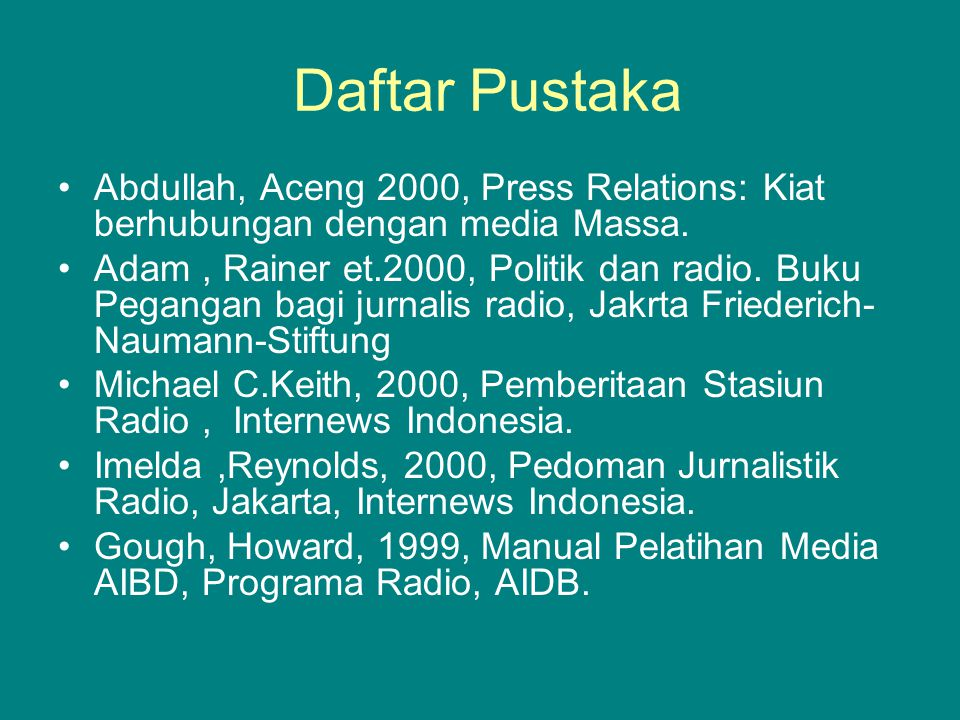 Daftar Pustaka Abdullah, Aceng 2000, Press Relations: Kiat berhubungan dengan media Massa.