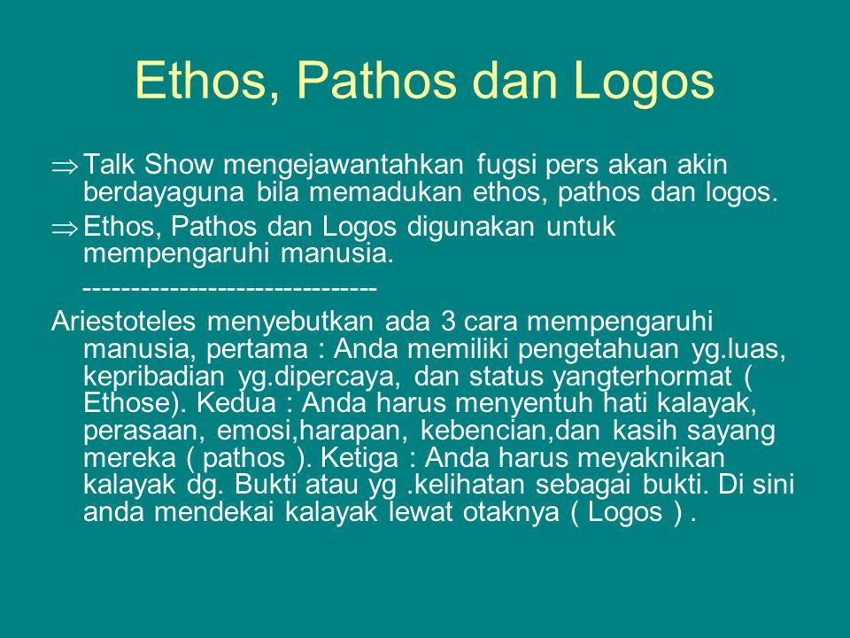Ethos, Pathos dan Logos Talk Show mengejawantahkan fugsi pers akan akin berdayaguna bila memadukan ethos, pathos dan logos.