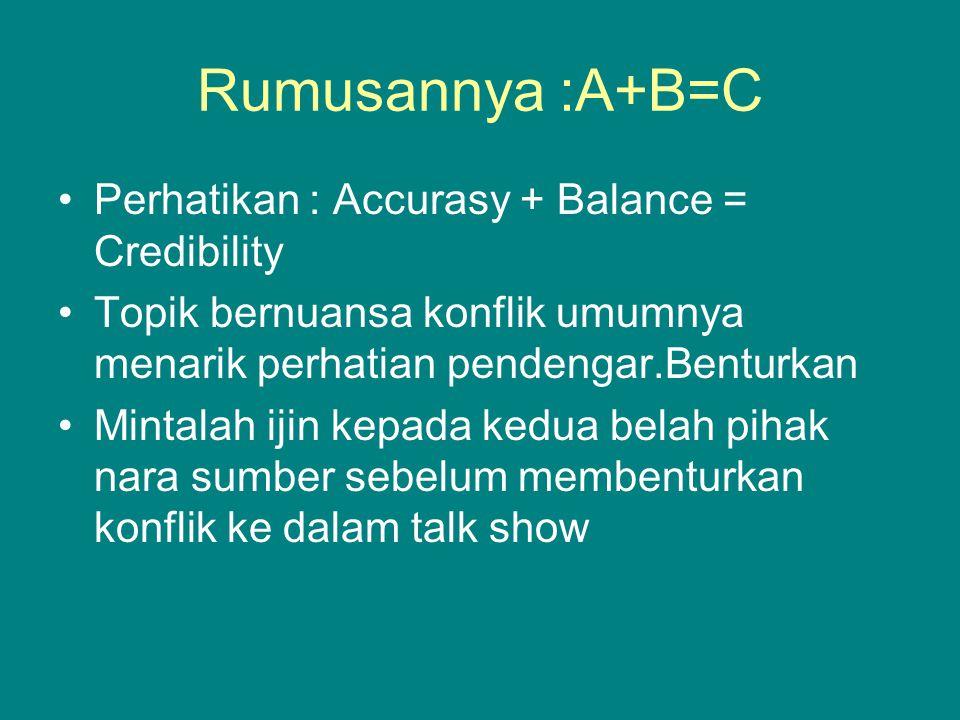Rumusannya :A+B=C Perhatikan : Accurasy + Balance = Credibility