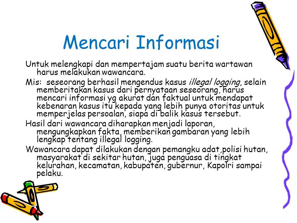 Mencari Informasi Untuk melengkapi dan mempertajam suatu berita wartawan harus melakukan wawancara.