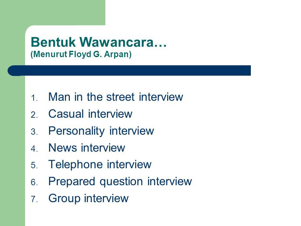 Bentuk Wawancara… (Menurut Floyd G. Arpan)