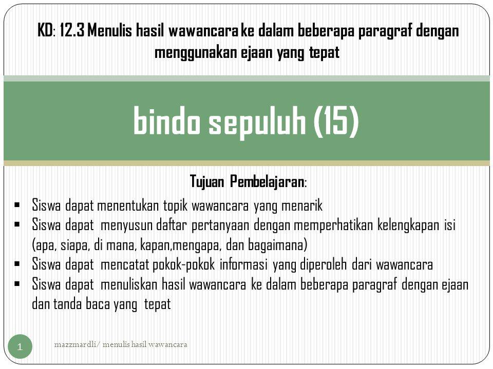 KD: 12.3 Menulis hasil wawancara ke dalam beberapa paragraf dengan menggunakan ejaan yang tepat