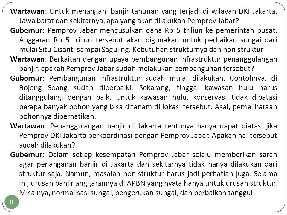 Wartawan: Untuk menangani banjir tahunan yang terjadi di wilayah DKI Jakarta, Jawa barat dan sekitarnya, apa yang akan dilakukan Pemprov Jabar.