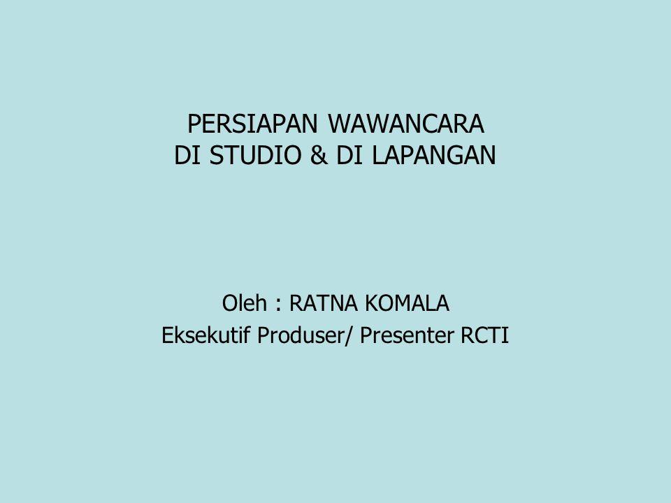 PERSIAPAN WAWANCARA DI STUDIO & DI LAPANGAN