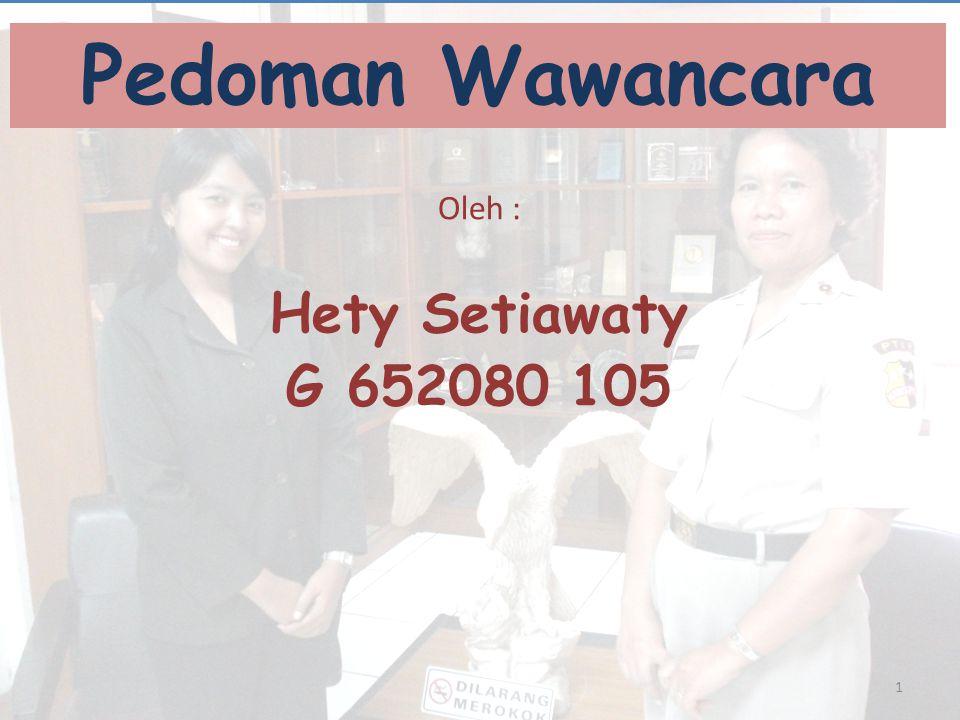 Pedoman Wawancara Oleh : Hety Setiawaty G 652080 105