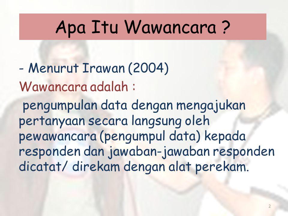 Apa Itu Wawancara Menurut Irawan (2004) Wawancara adalah :