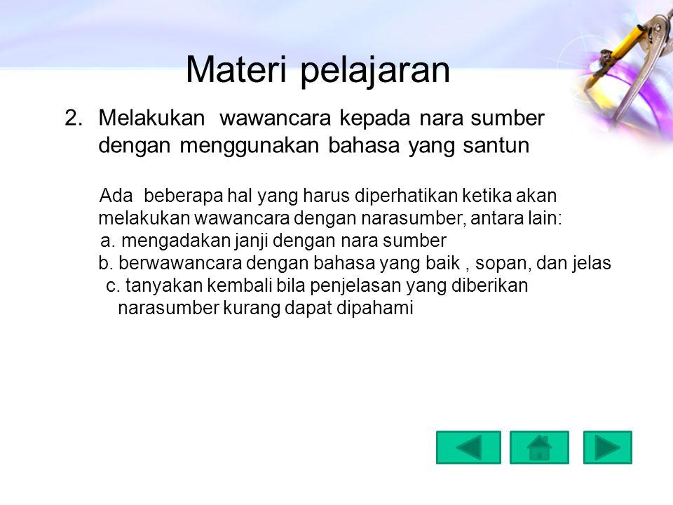 Materi pelajaran Melakukan wawancara kepada nara sumber dengan menggunakan bahasa yang santun.
