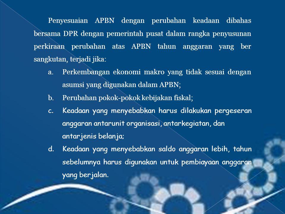 Penyesuaian APBN dengan perubahan keadaan dibahas bersama DPR dengan pemerintah pusat dalam rangka penyusunan perkiraan perubahan atas APBN tahun anggaran yang ber sangkutan, terjadi jika: