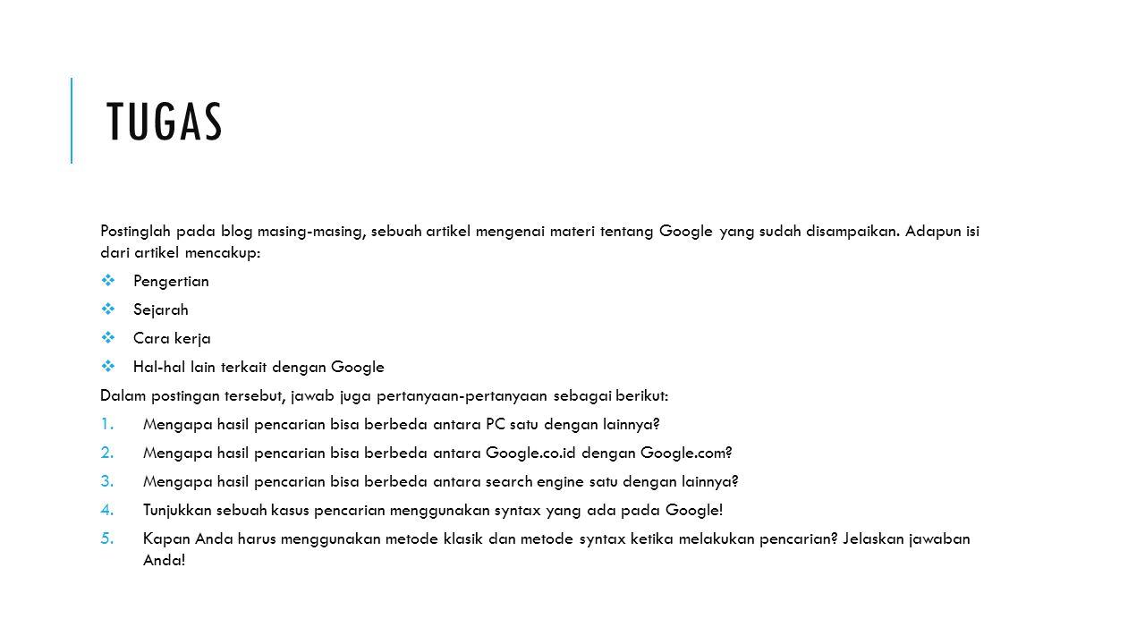 Tugas Postinglah pada blog masing-masing, sebuah artikel mengenai materi tentang Google yang sudah disampaikan. Adapun isi dari artikel mencakup: