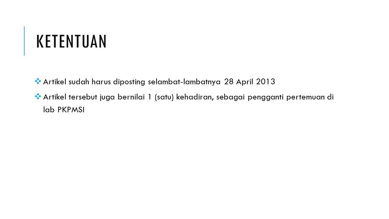 Ketentuan Artikel sudah harus diposting selambat-lambatnya 28 April 2013.
