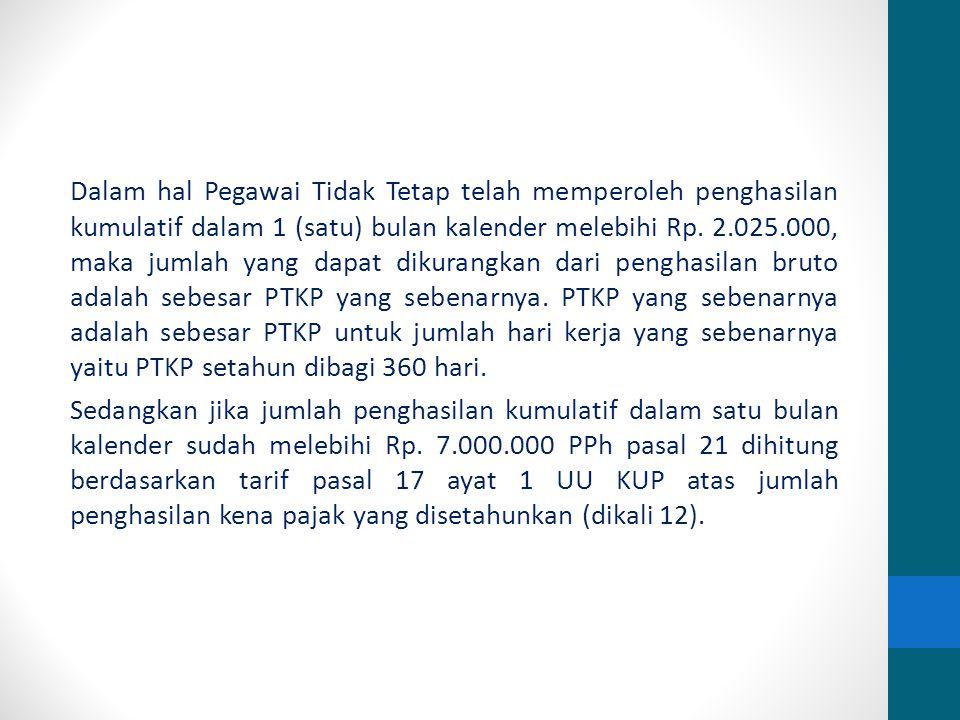 Dalam hal Pegawai Tidak Tetap telah memperoleh penghasilan kumulatif dalam 1 (satu) bulan kalender melebihi Rp.