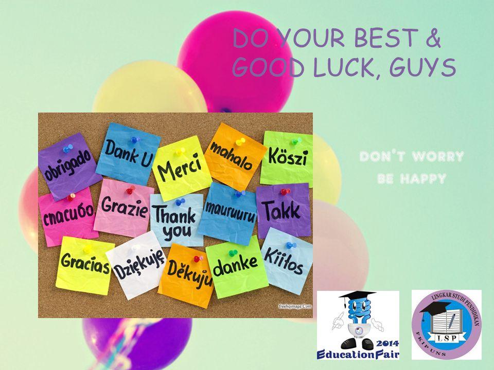 DO YOUR BEST & GOOD LUCK, GUYS