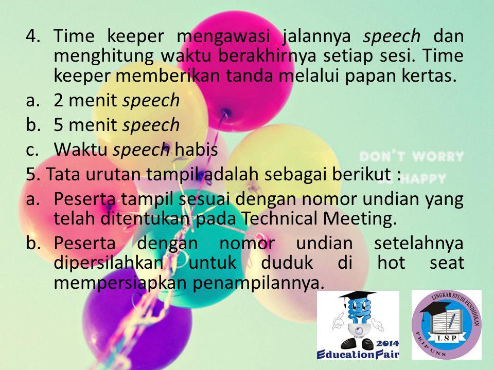 Time keeper mengawasi jalannya speech dan menghitung waktu berakhirnya setiap sesi. Time keeper memberikan tanda melalui papan kertas.