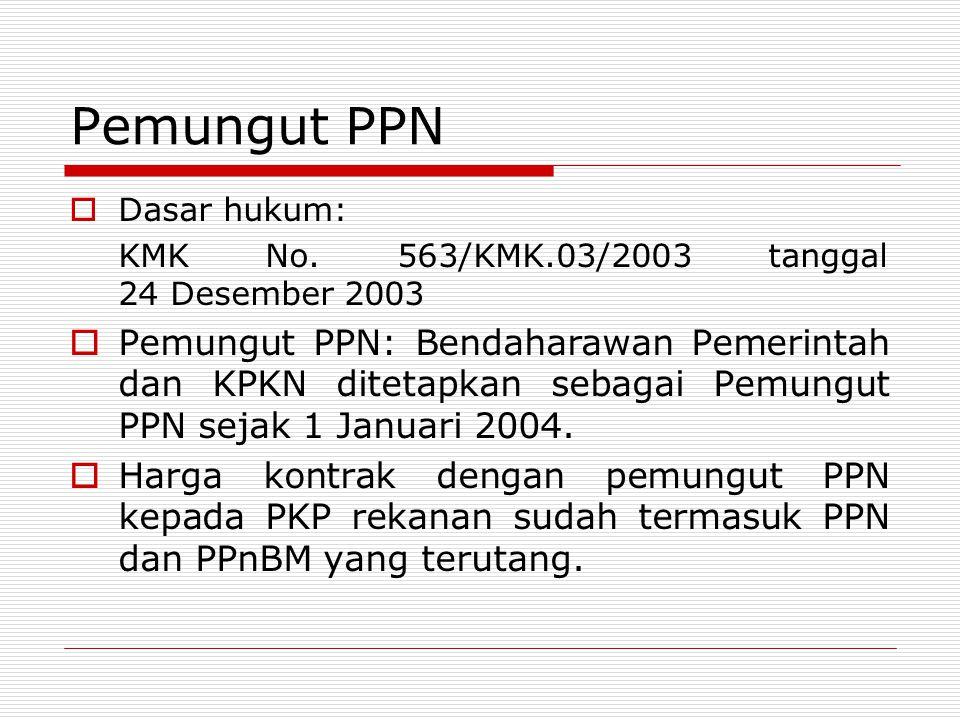 Pemungut PPN Dasar hukum: KMK No. 563/KMK.03/2003 tanggal 24 Desember 2003.