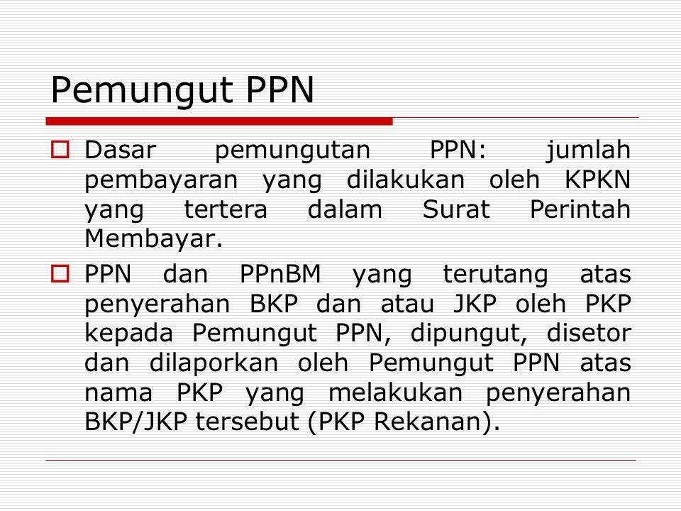 Pemungut PPN Dasar pemungutan PPN: jumlah pembayaran yang dilakukan oleh KPKN yang tertera dalam Surat Perintah Membayar.