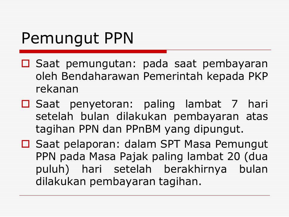 Pemungut PPN Saat pemungutan: pada saat pembayaran oleh Bendaharawan Pemerintah kepada PKP rekanan.