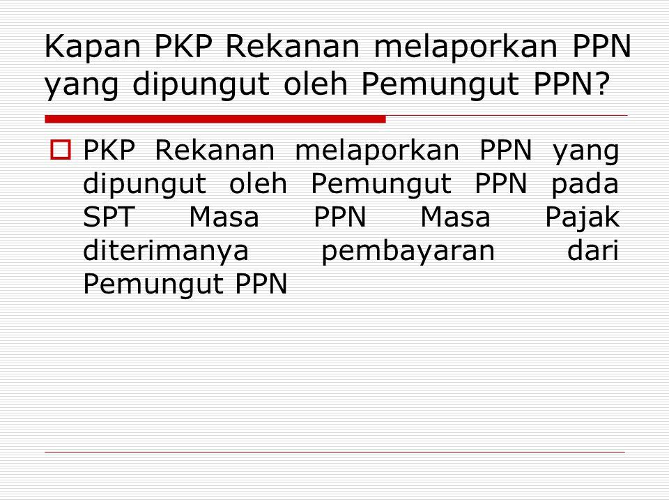 Kapan PKP Rekanan melaporkan PPN yang dipungut oleh Pemungut PPN