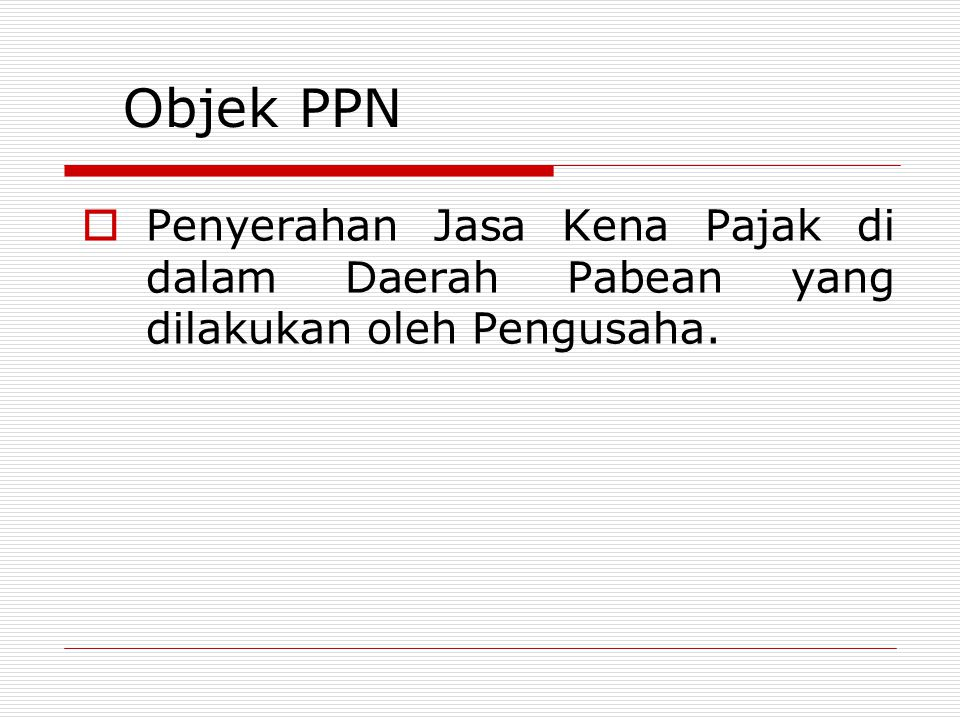 Objek PPN Penyerahan Jasa Kena Pajak di dalam Daerah Pabean yang dilakukan oleh Pengusaha.