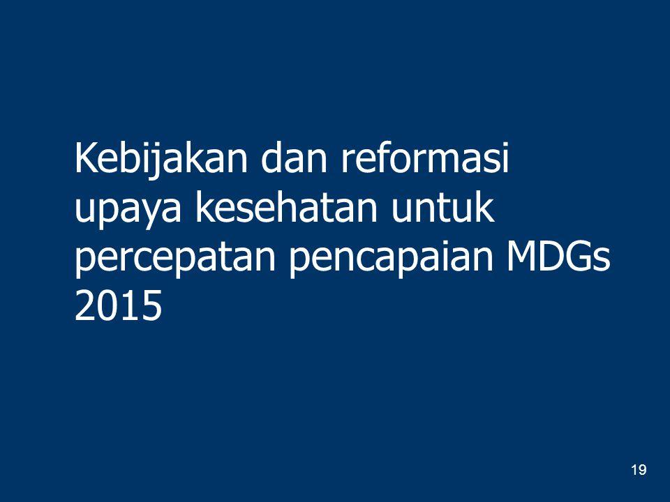Kebijakan dan reformasi upaya kesehatan untuk percepatan pencapaian MDGs 2015