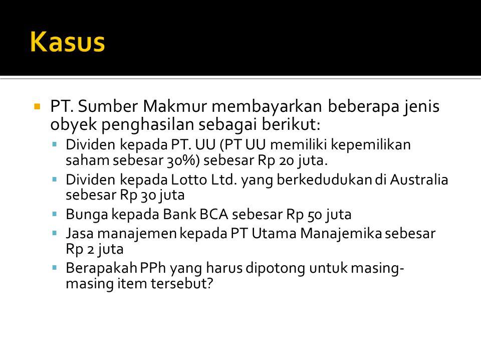 Kasus PT. Sumber Makmur membayarkan beberapa jenis obyek penghasilan sebagai berikut:
